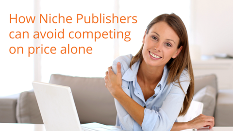 How Niche Publishers can avoid competing on price alone